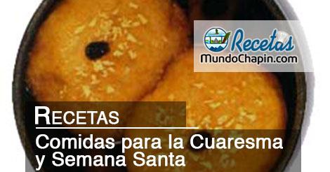 comidas típicas para la Cuaresma y Semana Santa mundochapin
